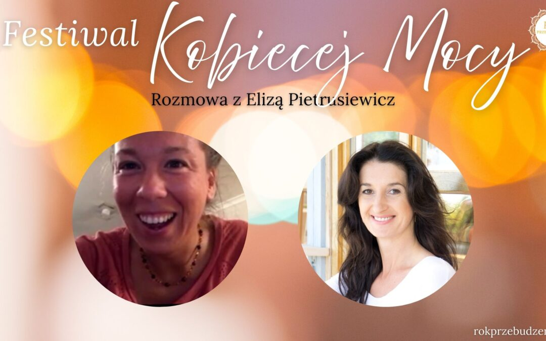 Festiwal Kobiecej Mocy – rozmowa z Elizą Pietrusiewicz
