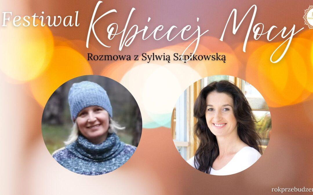 Festiwal Kobiecej Mocy – rozmowa z Sylwią Szpikowską