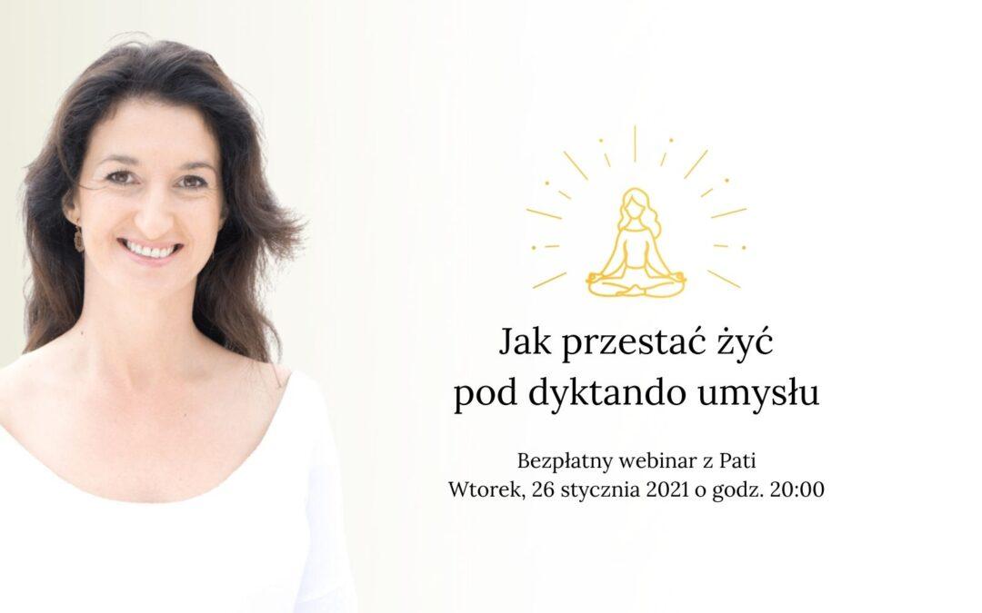 Jak przestać żyć pod dyktando umysłu – bezpłatny webinar z Pati